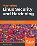 Mastering Linux Security and Hardening: Secure your Linux server and protect it from intruders,...