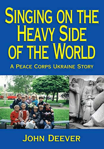 Singing on the Heavy Side of the World: A Peace Corps Ukraine Story (English Edition)