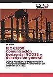 IEC 61850 Comunicación horizontal GOOSE y descripción general: GOOSE Mensajería y Documentación. Descripción general y comprensión del estándar IEC 61850. (Spanish Edition)
