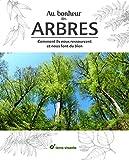 Au bonheur des arbres - Comment ils nous ressourcent et nous font du bien