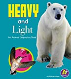 Heavy and Light: An Animal Opposites Book