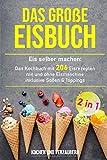 Das große Eisbuch: Das Kochbuch mit 206 Eisrezepten mit und ohne Eismaschine inklusive Soßen & Toppings (+ veganen Eis, Band 1)