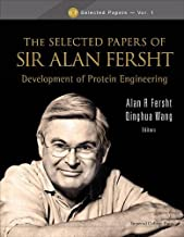 Selected Papers of Sir Alan Fersht, The: Development of Protein Engineering (Icp Selected Papers)