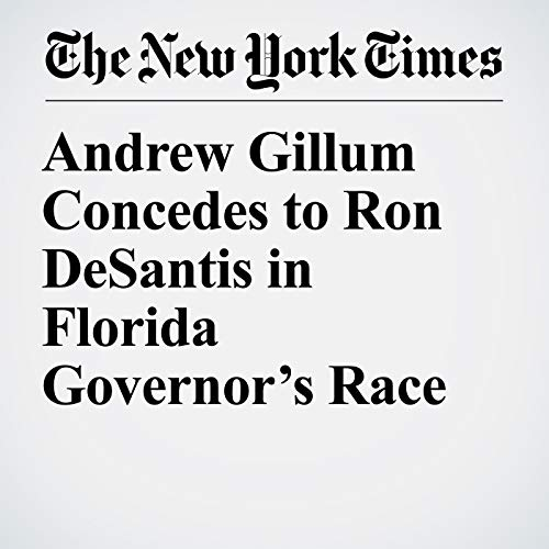 Andrew Gillum Concedes to Ron DeSantis in Florida Governor's Race audiobook cover art