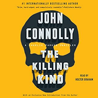 The Killing Kind     A Charlie Parker Thriller              By:                                                                                                                                 John Connolly                               Narrated by:                                                                                                                                 Holter Graham                      Length: 12 hrs and 48 mins     150 ratings     Overall 4.3