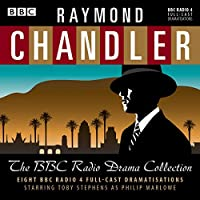 Raymond Chandler: The BBC Radio Drama Collection: 8 BBC Radio 4 full-cast dramatisations