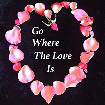Go Where the Love Is