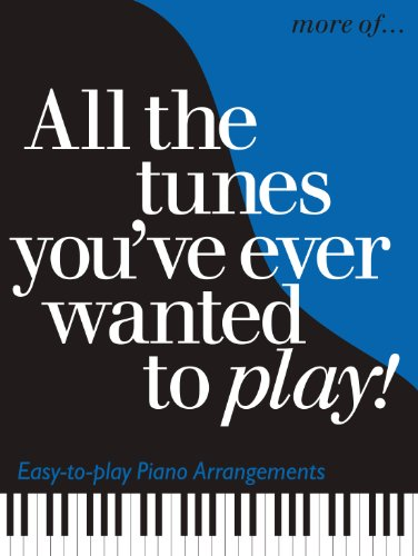 More Of... All The Tunes You've Ever Wanted To Play (All the Tunes Piano Music) (English Edition)