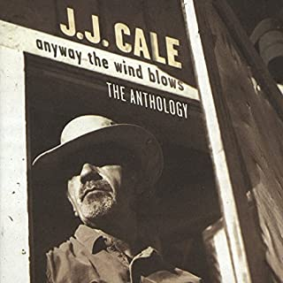 Anyway The Wind Blows: The Anthology by J.J. Cale (1997-05-21)
