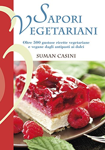 Sapori vegetariani. Oltre 500 ricette vegetariane e vegane dagli antipasti ai dolci