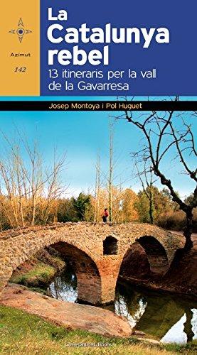 La Catalunya rebel : 13 itineraris per la Vall de la...