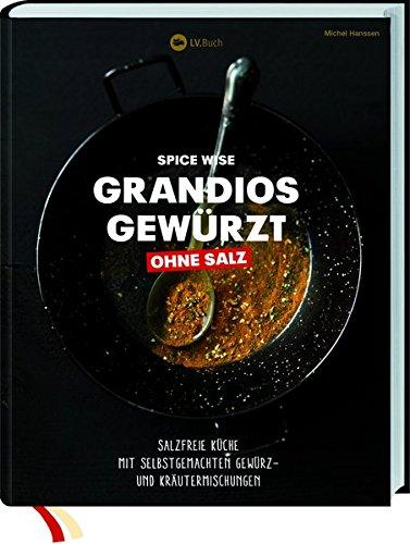 Grandios gewürzt: Salzfreie Küche mit selbstgemachten Gewürz- und Kräutermischungen.