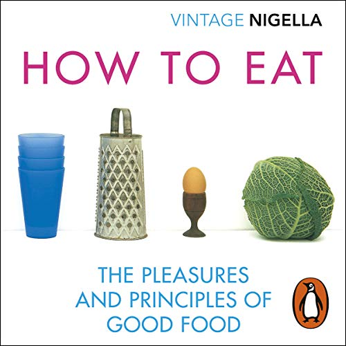 How to Eat: The Pleasures and Principles of Good Food audiobook cover art
