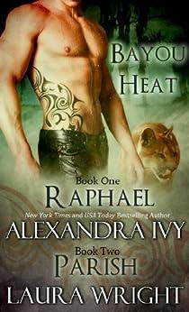 Raphael/Parish (Bayou Heat Boxset Book 1) by [Laura Wright, Alexandra Ivy]