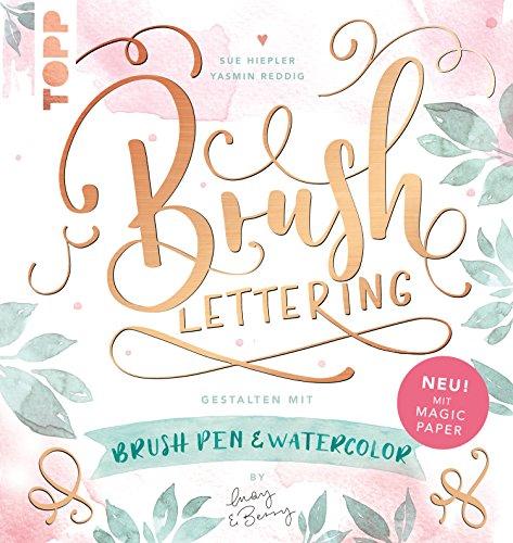 """Brush Lettering. Gestalten mit Brushpen und Watercolor by May and Berry: Mit einem Bogen """"Magic Paper"""" zum Üben und direkt Loslegen (German Edition)"""