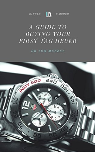 A Guide to Buying your First Tag Heuer (English Edition)