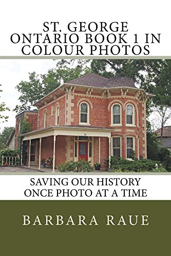St. George Ontario Book 1 in Colour Photos: Saving Our History Once Photo at a Time (English Edition)