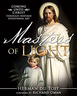 Masters of Light: Coming unto Christ through Inspired Devotional Art by [Herman du Toit]