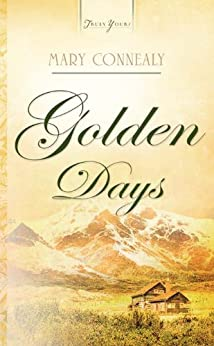 Golden Days (Truly Yours Digital Editions Book 744) by [Mary Connealy]