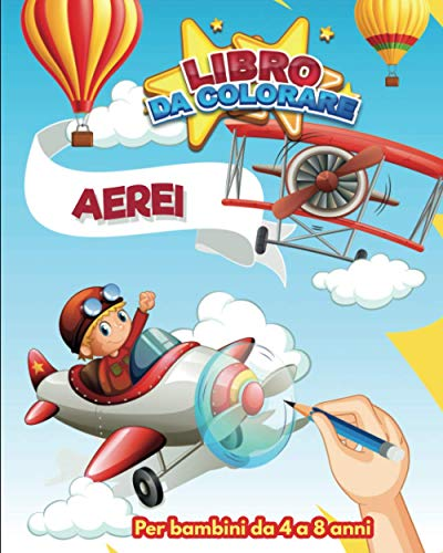 Libro da Colorare : Aerei | Per bambini da 4 a 8 anni: Bellissimo libro da colorare 30 disegni inediti sull'aviazione per ragazze e ragazzi | 62 ... cm) | Idea regalo per i nostri piccoli piloti