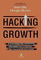 Hacking Growth: a Estratégia de Marketing Inovadora das Empresas de Crescimento Mais Rápido