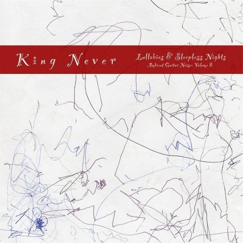 Lullabies & Sleepless Nights (Ambient Guitar Noise: Volume 2) by King Never (2007-01-01)