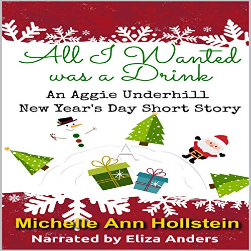 All I Wanted Was a Drink     An Aggie Underhill New Year's Day Short Story (An Aggie Underhill Mystery, Book 11)              By:                                                                                                                                 Michelle Ann Hollstein                               Narrated by:                                                                                                                                 Eliza Anders                      Length: 41 mins     21 ratings     Overall 4.5