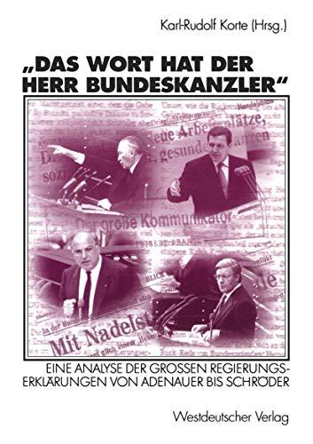 Das Wort hat der Herr Bundeskanzler: Eine Analyse Der Grossen Regierungserklarungen Von Adenauer Bis Schroder: Eine Analyse der Großen Regierungserklärungen von Adenauer bis Schröder