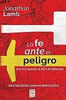 La Fe Ante El Peligro: Una introducción al libro de Nehemías
