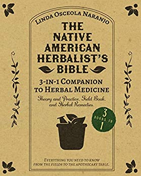The Native American Herbalist's Bible • 3-in-1 Companion to Herbal Medicine  Theory and practice field book and herbal remedies Everything you .. know from the fields to your apothecary table