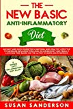 The New Basic Anti-Inflammatory Diet: An Easy and Quick Guide for a Natural and Healthy Lifestyle to Decrease Inflammation Level in Human Body and ... Based on the Latest Studies and Evidences