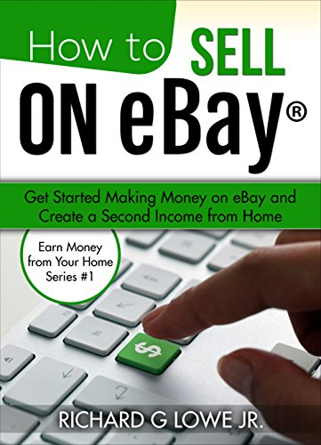 How To Sell On Ebay Get Started Making Money On Ebay And Create A Second Income From Home Earn Money From Your Home Book 1 Ebook Lowe Jr Richard Amazon Co Uk Kindle Store