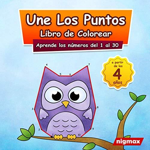 Une Los Puntos - Libro de Colorear: Aprende los números del 1 al 30 | Para niños a partir de 4 años | nigmax