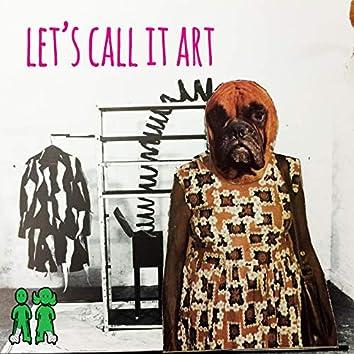 Let's Call It Art