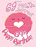 Happy 69th Birthday: 69 Years Loved, Sweet and Sprinkled with Love this Birthday Book can be used as a Journal or Notebook.  Great Birthday Gift!  Way Better Than a Birthday Card! -  Independently published