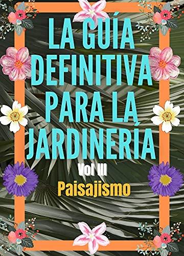 La Guía Definitiva para La Jardinería Volumen 3: Paisajismo