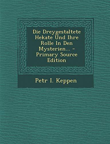 Die Dreygestaltete Hekate Und Ihre Rolle in Den Mysterien...