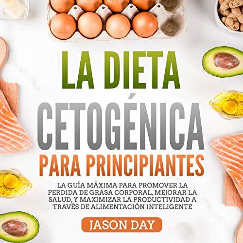 Diseño de la portada del título La Dieta Cetogénica Para Principiantes: La guía máxima para promover la perdida de grasa corporal, mejorar la salud, y maximizar la productividad a través de alimentación inteligente