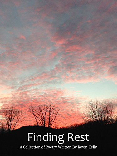 Finding Rest: A Collection of Poetry Written by Kevin Kelly (English Edition)