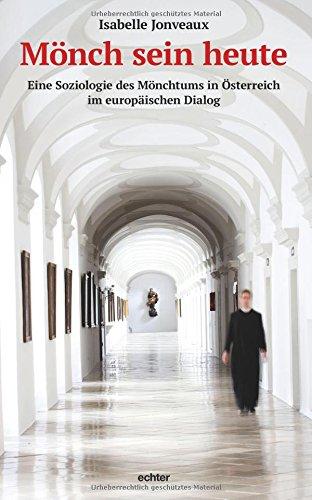 Mönch sein heute: Eine Soziologie des Mönchtums in Österreich im europäischen Dialog