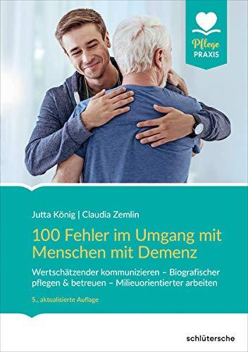 100 Fehler im Umgang mit Menschen mit Demenz: Wertschätzender kommunizieren - Biografischer pflegen & betreuen - Milieuorientierter arbeiten (Pflege Praxis)