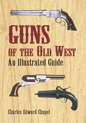 Compare Textbook Prices for Guns of the Old West: An Illustrated Guide First Edition Edition ISBN 9780486421612 by Chapel, Charles Edward