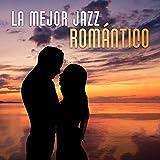 La Mejor Jazz Romántico: La Música Instrumental y Sensual, Sonidos para Hacer el Amor, Cena Romántica, Jazz Suave, Noche de la Fecha, Música de Saxofon