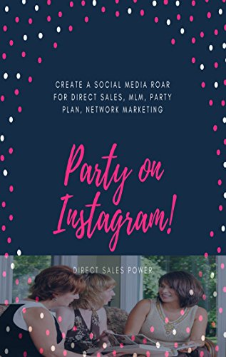 How to Party on Instagram: Create a Social Media Roar for Direct Sales, MLM, Party Plan, Network Marketing (Direct Sales Power Series) (English Edition)