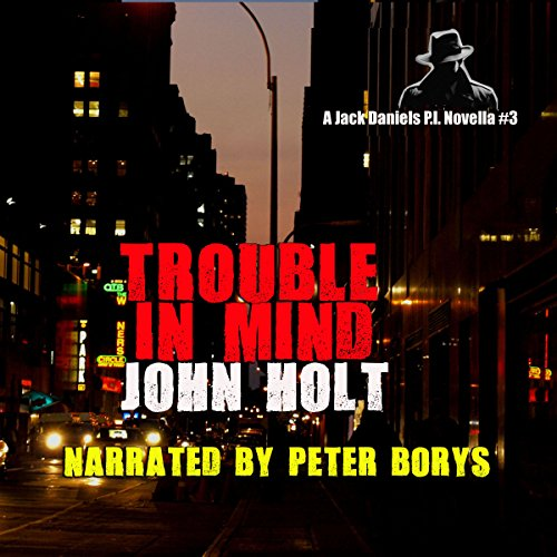 Trouble in Mind     Jack Daniels P.I. Novella, Book 3              By:                                                                                                                                 John Holt                               Narrated by:                                                                                                                                 Peter Borys                      Length: 1 hr and 59 mins     9 ratings     Overall 4.6