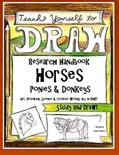 Horses, Ponies and Donkeys - Research Handbook: Art, Science and Creative Writing Workbook (Teach Yourself to Draw - Series 3) (Volume 7)