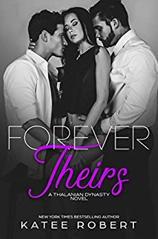 Forever Theirs: (A MMF Romance) (The Thalanian Dynasty Book 2) by [Katee Robert]