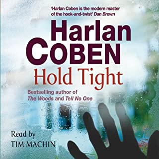 Hold Tight                   By:                                                                                                                                 Harlan Coben                               Narrated by:                                                                                                                                 Tim Machin                      Length: 6 hrs and 30 mins     10 ratings     Overall 4.3