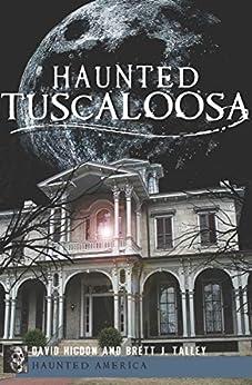 Haunted Tuscaloosa (Haunted America) by [David Higdon, Brett J. Talley]