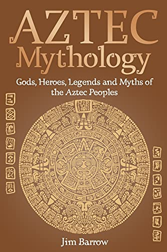 Aztec Mythology: Gods, Heroes, Legends and Myths of the Aztec Peoples (Easy History)